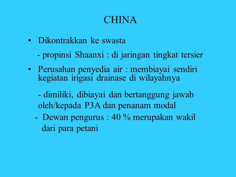 CHINA •Dikontrakkan ke swasta - propinsi Shaanxi : di jaringan tingkat tersier •Perusahan penyedia air : membiayai sendiri kegiatan irigasi drainase d