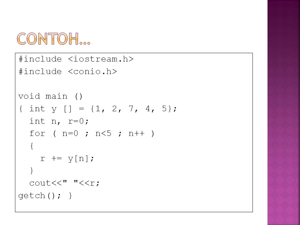 #include void main () { int y [] = {1, 2, 7, 4, 5}; int n, r=0; for ( n=0 ; n<5 ; n++ ) { r += y[n]; } cout<<