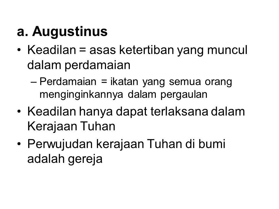 a. Augustinus •Keadilan = asas ketertiban yang muncul dalam perdamaian –Perdamaian = ikatan yang semua orang menginginkannya dalam pergaulan •Keadilan