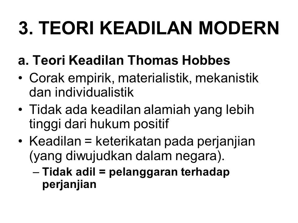 3. TEORI KEADILAN MODERN a. Teori Keadilan Thomas Hobbes •Corak empirik, materialistik, mekanistik dan individualistik •Tidak ada keadilan alamiah yan