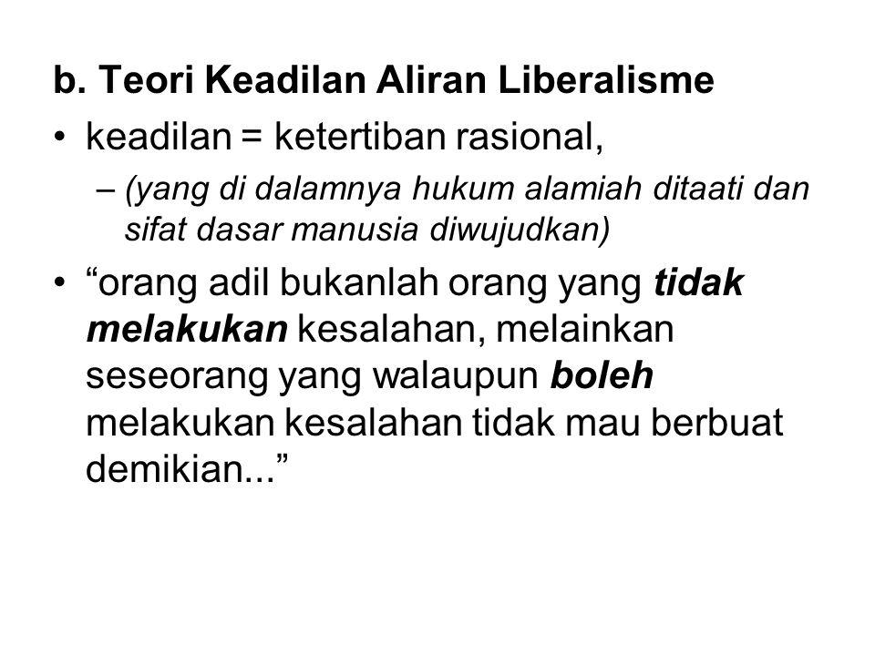 """b. Teori Keadilan Aliran Liberalisme •keadilan = ketertiban rasional, –(yang di dalamnya hukum alamiah ditaati dan sifat dasar manusia diwujudkan) •""""o"""