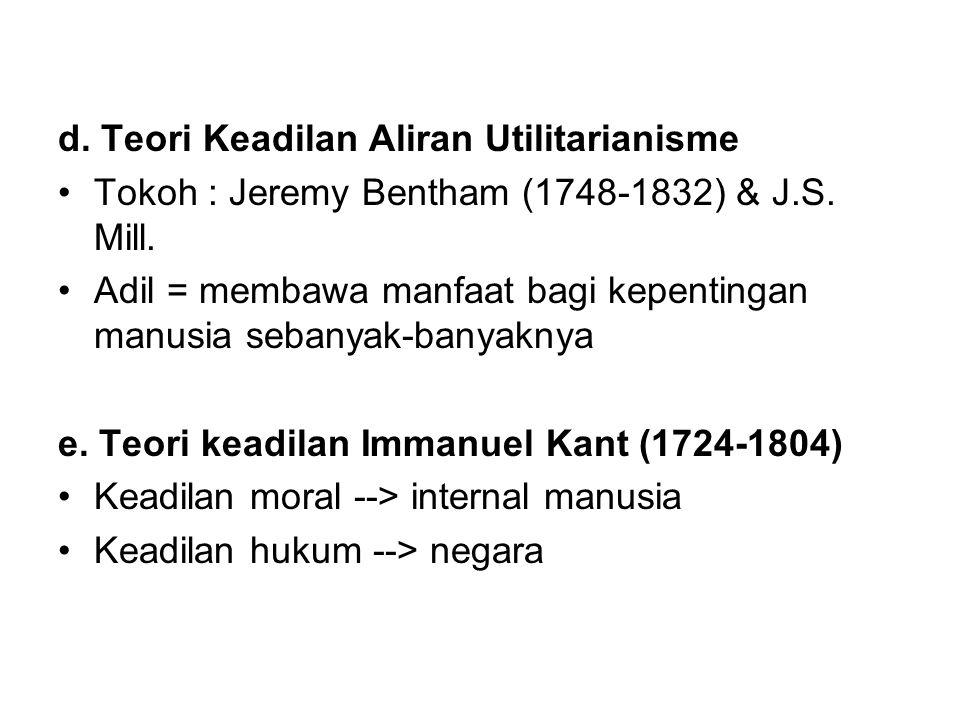 d. Teori Keadilan Aliran Utilitarianisme •Tokoh : Jeremy Bentham (1748-1832) & J.S. Mill. •Adil = membawa manfaat bagi kepentingan manusia sebanyak-ba