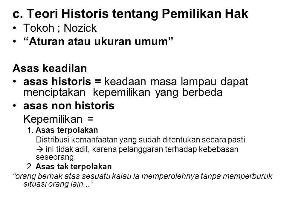 """c. Teori Historis tentang Pemilikan Hak •Tokoh ; Nozick •""""Aturan atau ukuran umum"""" Asas keadilan •asas historis = keadaan masa lampau dapat menciptaka"""