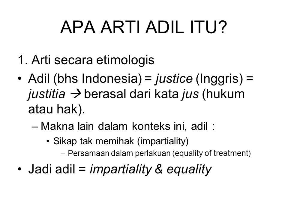 APA ARTI ADIL ITU? 1. Arti secara etimologis •Adil (bhs Indonesia) = justice (Inggris) = justitia  berasal dari kata jus (hukum atau hak). –Makna lai