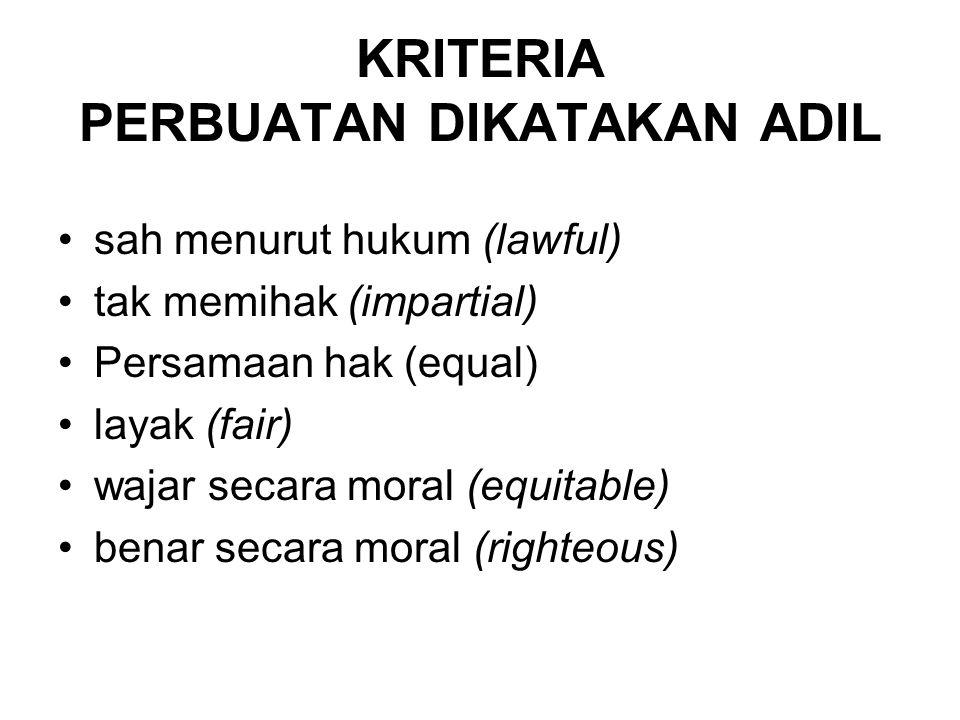 KRITERIA PERBUATAN DIKATAKAN ADIL •sah menurut hukum (lawful) •tak memihak (impartial) •Persamaan hak (equal) •layak (fair) •wajar secara moral (equit