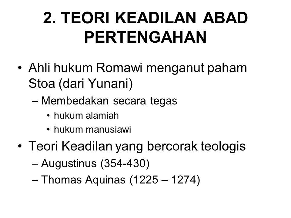 2. TEORI KEADILAN ABAD PERTENGAHAN •Ahli hukum Romawi menganut paham Stoa (dari Yunani) –Membedakan secara tegas •hukum alamiah •hukum manusiawi •Teor