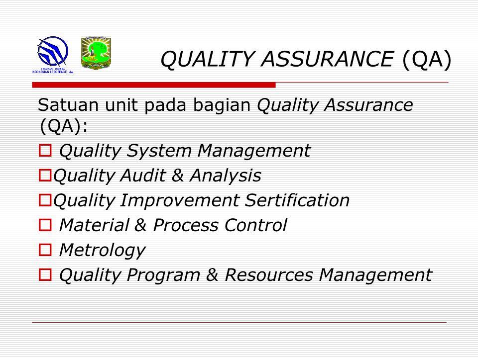 QUALITY ASSURANCE (QA) Satuan unit pada bagian Quality Assurance (QA):  Quality System Management  Quality Audit & Analysis  Quality Improvement Sertification  Material & Process Control  Metrology  Quality Program & Resources Management