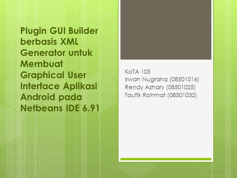 Plugin GUI Builder berbasis XML Generator untuk Membuat Graphical User Interface Aplikasi Android pada Netbeans IDE 6.91 KoTA 105 Irwan Nugraha (08501