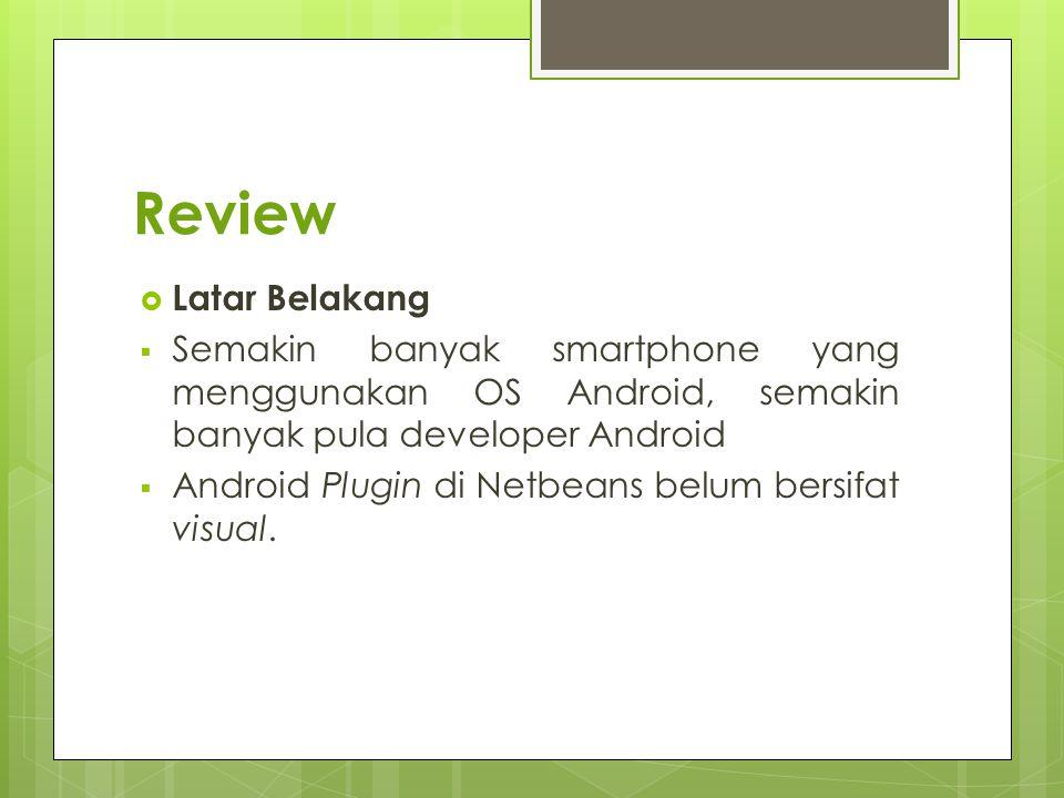 Review  Latar Belakang  Semakin banyak smartphone yang menggunakan OS Android, semakin banyak pula developer Android  Android Plugin di Netbeans be