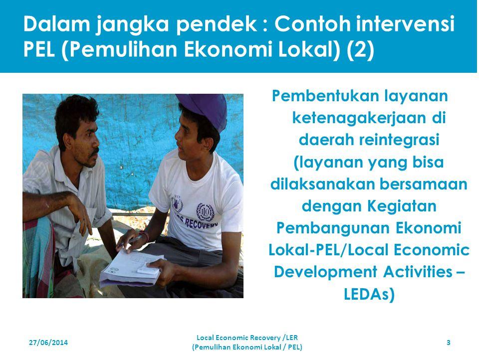 27/06/20143 Pembentukan layanan ketenagakerjaan di daerah reintegrasi (layanan yang bisa dilaksanakan bersamaan dengan Kegiatan Pembangunan Ekonomi Lo