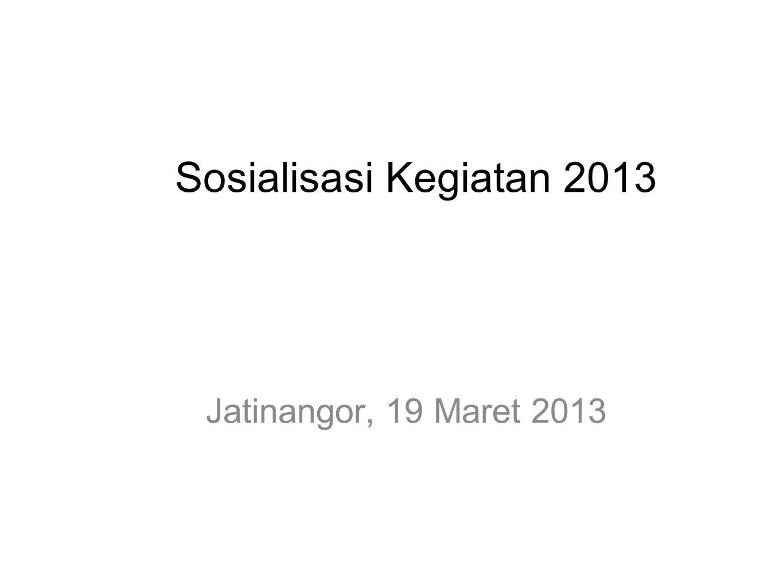 Sosialisasi Kegiatan 2013 Jatinangor, 19 Maret 2013