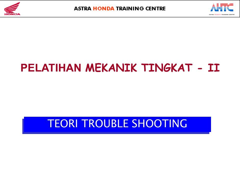 PELATIHAN MEKANIK TINGKAT - II TEORI TROUBLE SHOOTING TEORI TROUBLE SHOOTING