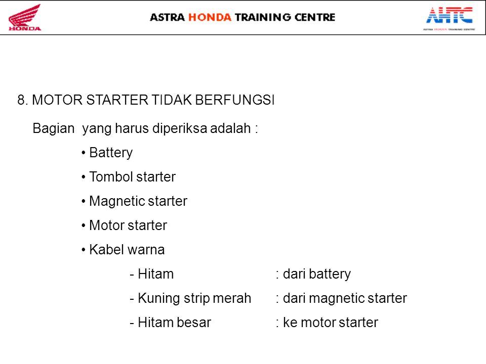 8. MOTOR STARTER TIDAK BERFUNGSI Bagian yang harus diperiksa adalah : • Battery • Tombol starter • Magnetic starter • Motor starter • Kabel warna - Hi