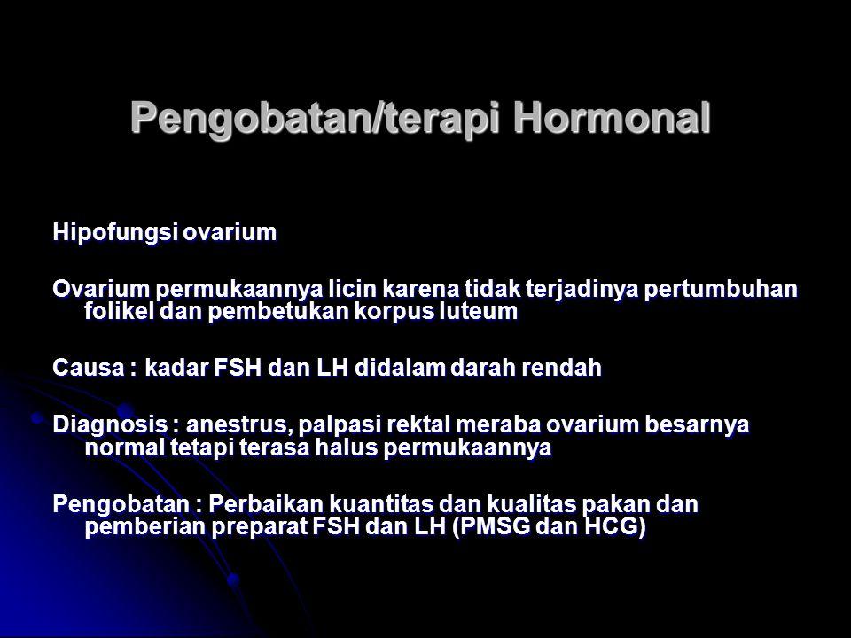 Pengobatan/terapi Hormonal Hipofungsi ovarium Ovarium permukaannya licin karena tidak terjadinya pertumbuhan folikel dan pembetukan korpus luteum Caus