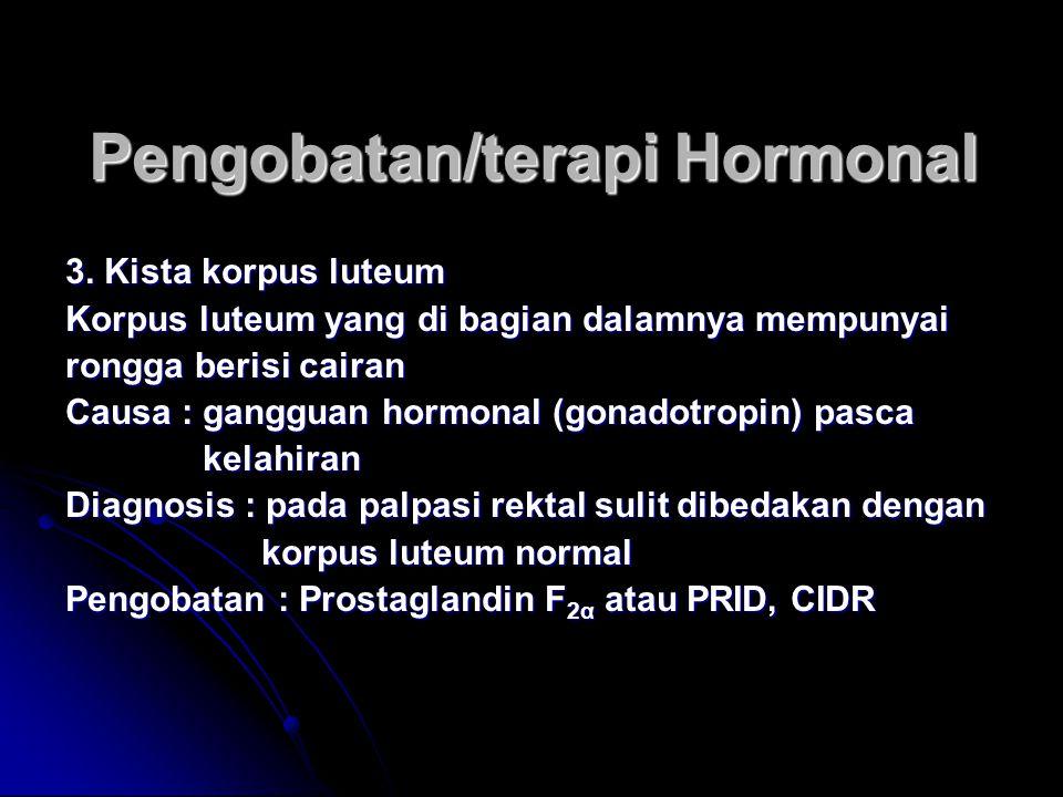 Pengobatan/terapi Hormonal 3. Kista korpus luteum Korpus luteum yang di bagian dalamnya mempunyai rongga berisi cairan Causa : gangguan hormonal (gona