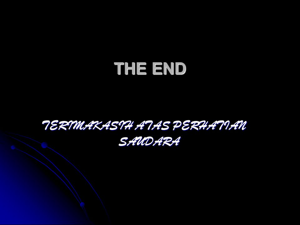 THE END TERIMAKASIH ATAS PERHATIAN SAUDARA