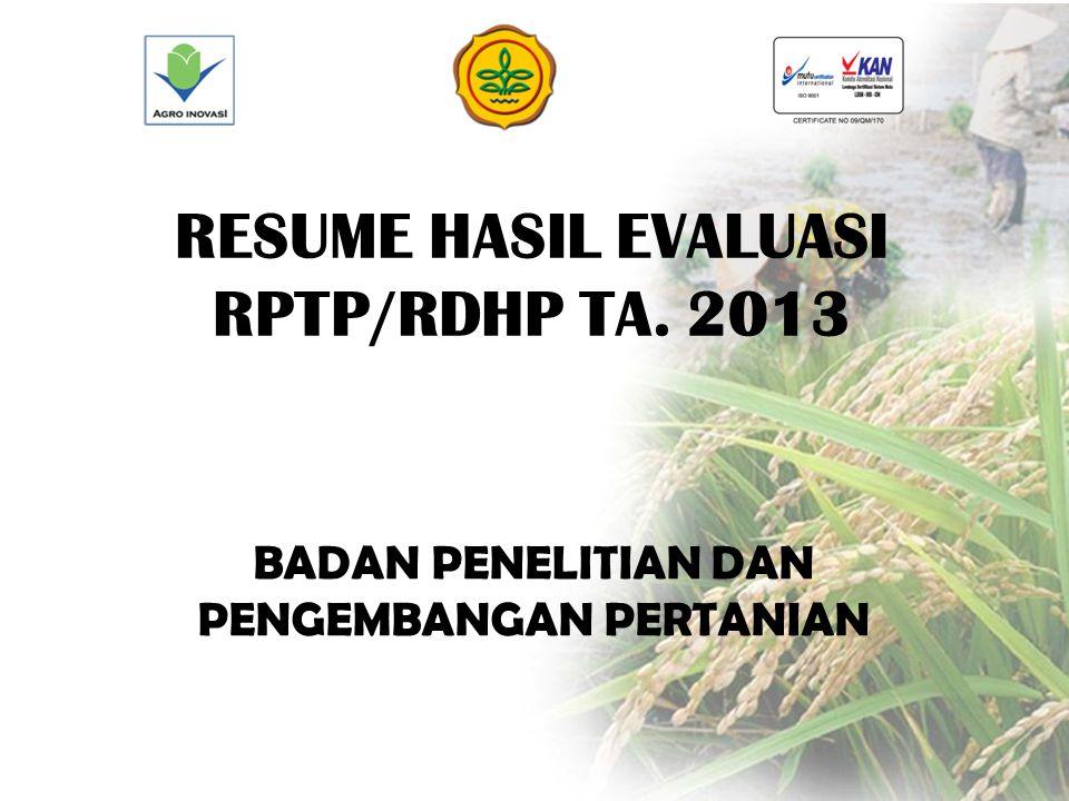 RESUME HASIL EVALUASI RPTP/RDHP TA. 2013 BADAN PENELITIAN DAN PENGEMBANGAN PERTANIAN
