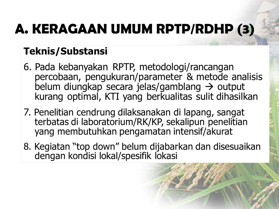 Teknis/Substansi 6. Pada kebanyakan RPTP, metodologi/rancangan percobaan, pengukuran/parameter & metode analisis belum diungkap secara jelas/gamblang