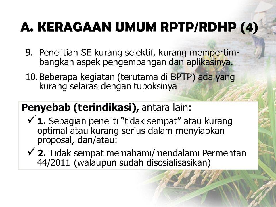 A. KERAGAAN UMUM RPTP/RDHP (4) 9. Penelitian SE kurang selektif, kurang mempertim- bangkan aspek pengembangan dan aplikasinya. 10.Beberapa kegiatan (t