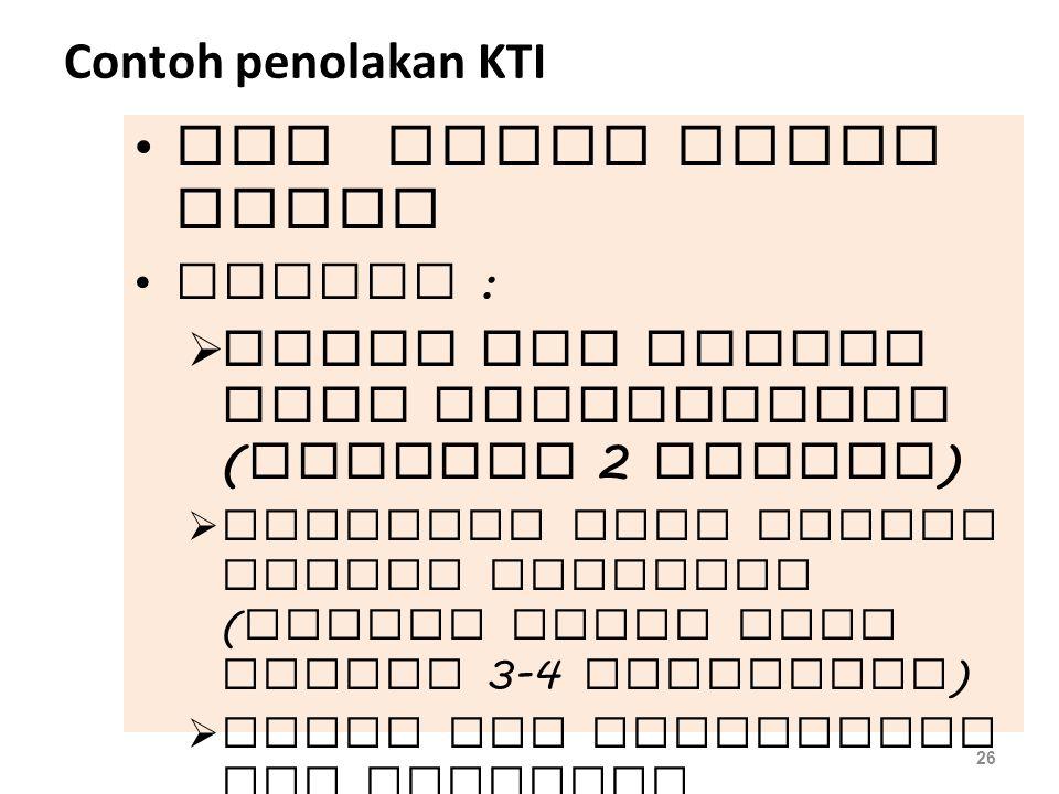 Contoh penolakan KTI •PTK yang tidak lengkap uraiannya •Contoh :  Tidak ada atau kurang lampiran dokumennya  Tidak ada uraian tentang kapan PTK dila