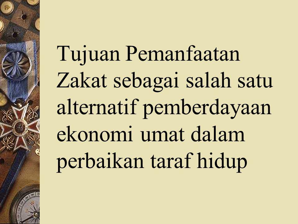 Tujuan Pemanfaatan Zakat sebagai salah satu alternatif pemberdayaan ekonomi umat dalam perbaikan taraf hidup