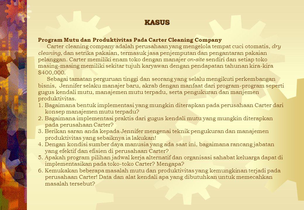 KASUS Program Mutu dan Produktivitas Pada Carter Cleaning Company Carter cleaning company adalah perusahaan yang mengelola tempat cuci otomatis, dry c