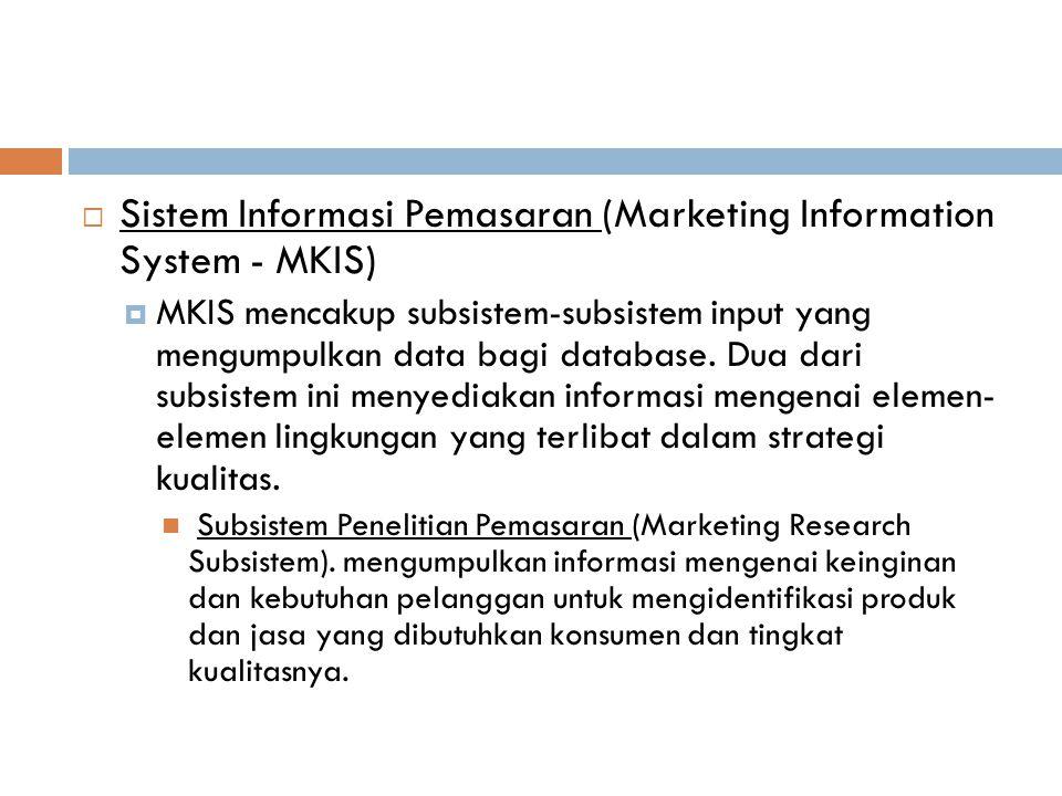  Sistem Informasi Pemasaran (Marketing Information System - MKIS)  MKIS mencakup subsistem-subsistem input yang mengumpulkan data bagi database. Dua