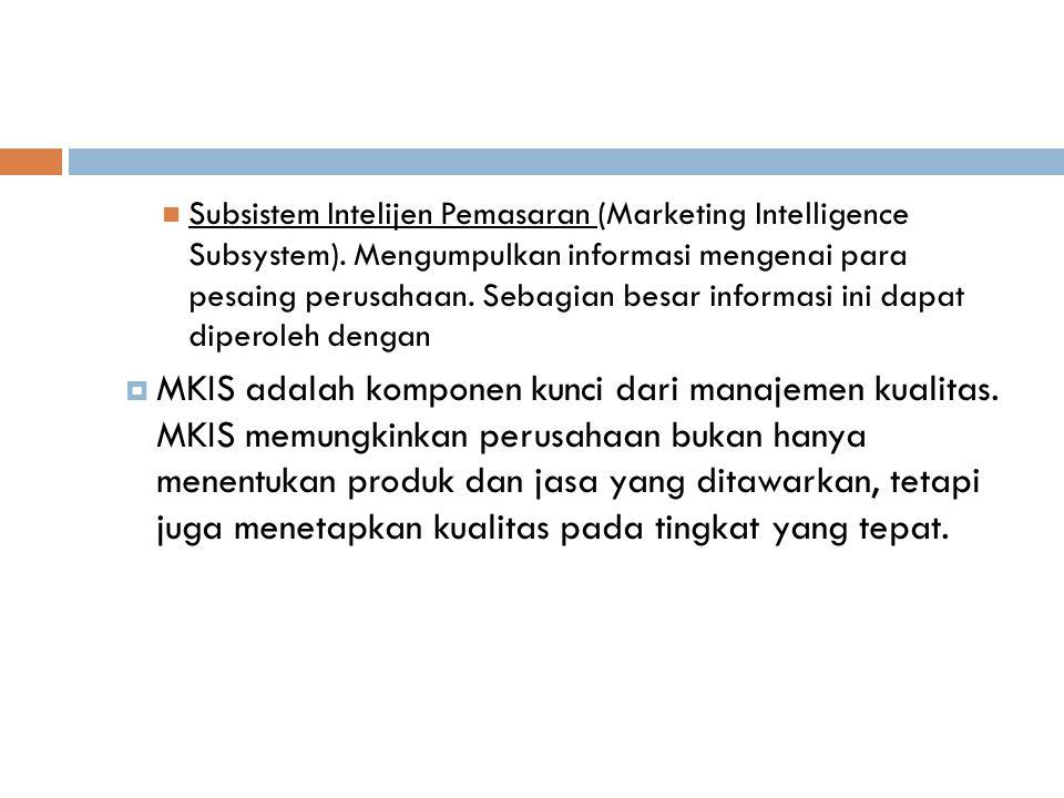  Subsistem Intelijen Pemasaran (Marketing Intelligence Subsystem). Mengumpulkan informasi mengenai para pesaing perusahaan. Sebagian besar informasi