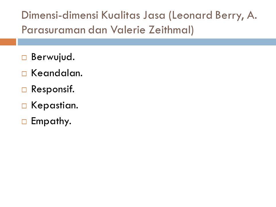 Dimensi-dimensi Kualitas Jasa (Leonard Berry, A. Parasuraman dan Valerie Zeithmal)  Berwujud.  Keandalan.  Responsif.  Kepastian.  Empathy.