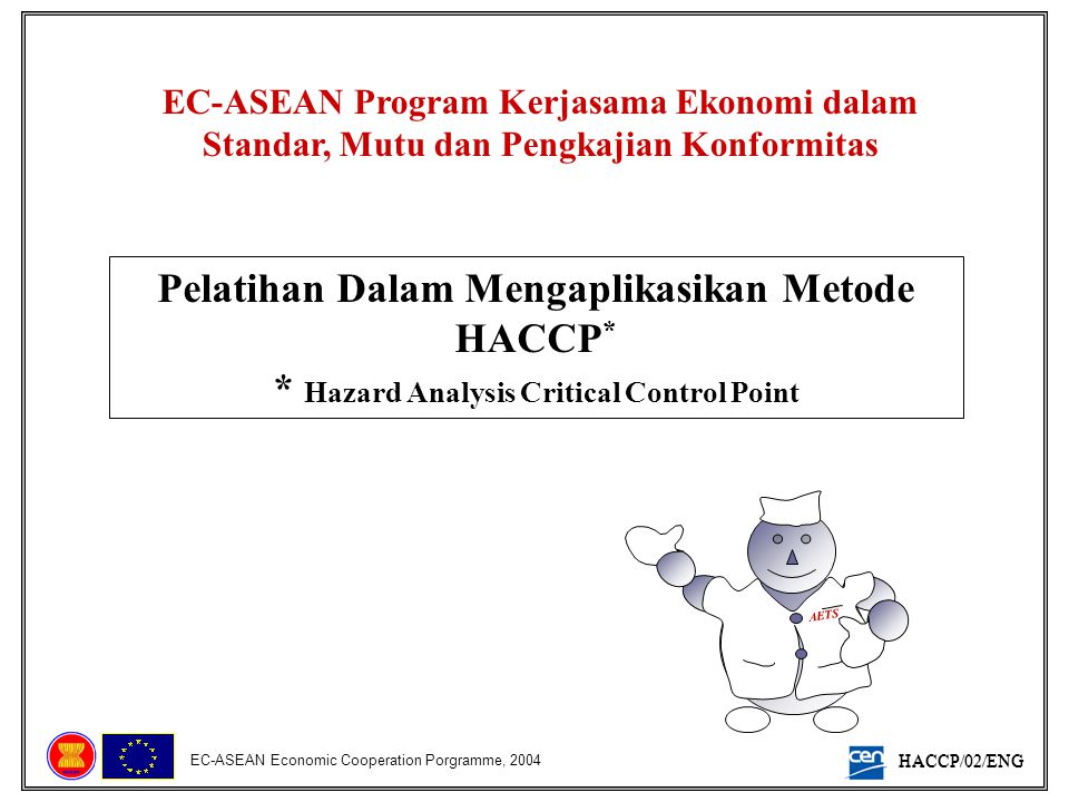 HACCP/02/ENG EC-ASEAN Economic Cooperation Porgramme, 2004 BAGAIMANA MELANGKAH AETS ?