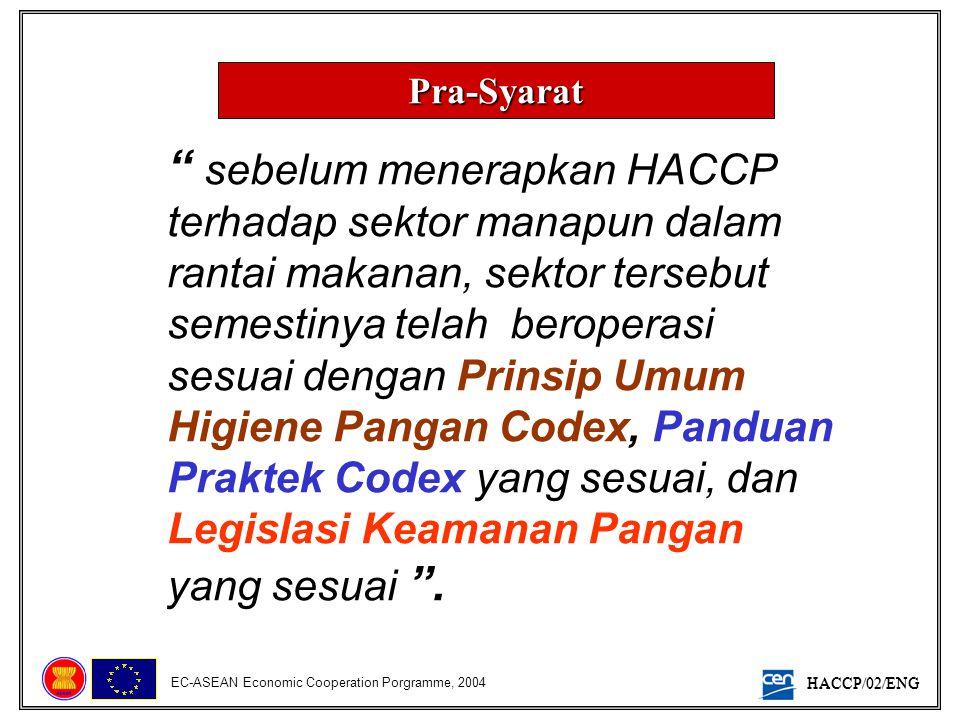 """HACCP/02/ENG EC-ASEAN Economic Cooperation Porgramme, 2004 Pra-Syarat """" sebelum menerapkan HACCP terhadap sektor manapun dalam rantai makanan, sektor"""