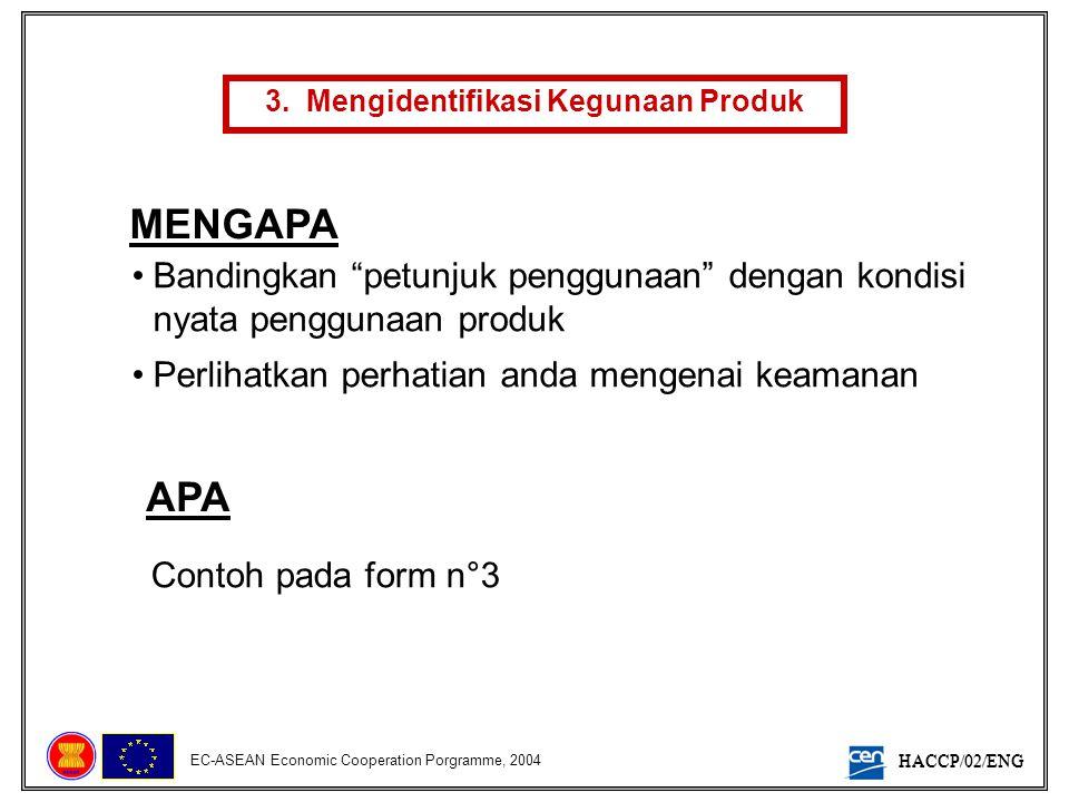 """HACCP/02/ENG EC-ASEAN Economic Cooperation Porgramme, 2004 3. Mengidentifikasi Kegunaan Produk MENGAPA •Bandingkan """"petunjuk penggunaan"""" dengan kondis"""