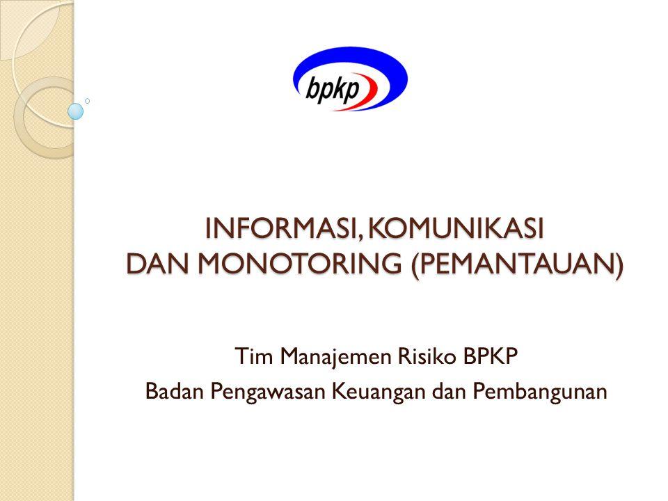 INFORMASI, KOMUNIKASI DAN MONOTORING (PEMANTAUAN) Tim Manajemen Risiko BPKP Badan Pengawasan Keuangan dan Pembangunan