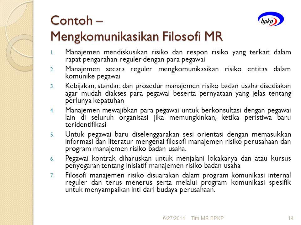 Contoh – Mengkomunikasikan Filosofi MR 1. Manajemen mendiskusikan risiko dan respon risiko yang terkait dalam rapat pengarahan reguler dengan para peg