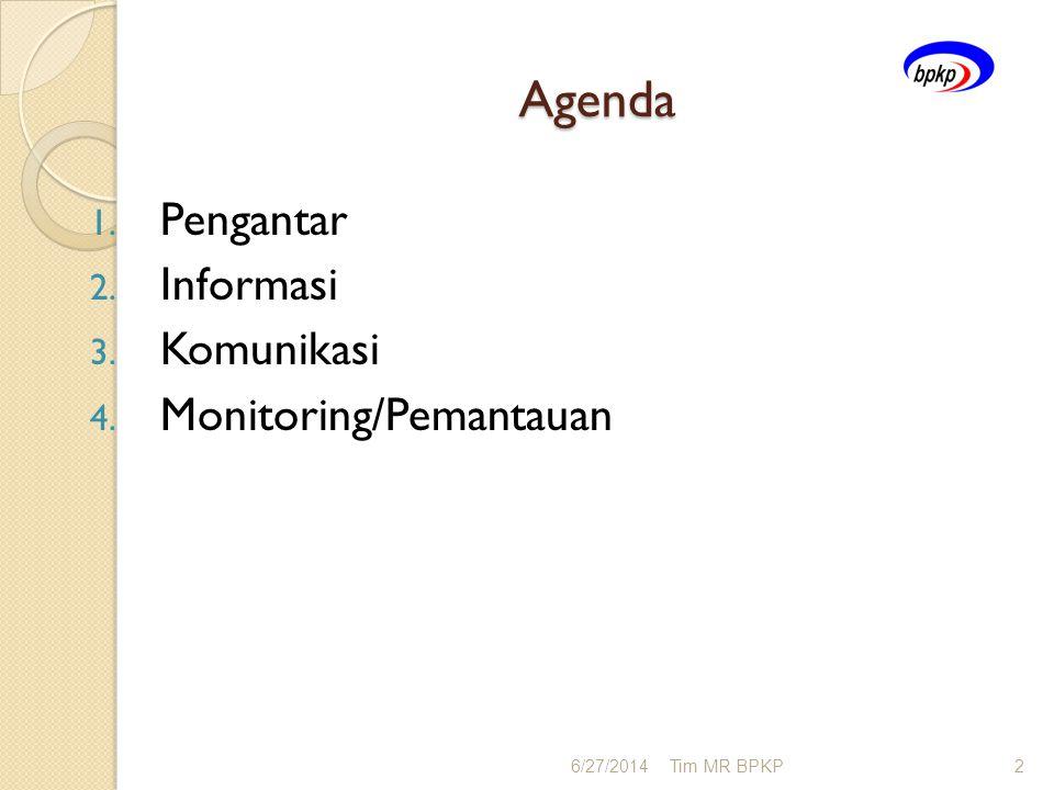 Agenda 1. Pengantar 2. Informasi 3. Komunikasi 4. Monitoring/Pemantauan 6/27/2014Tim MR BPKP2