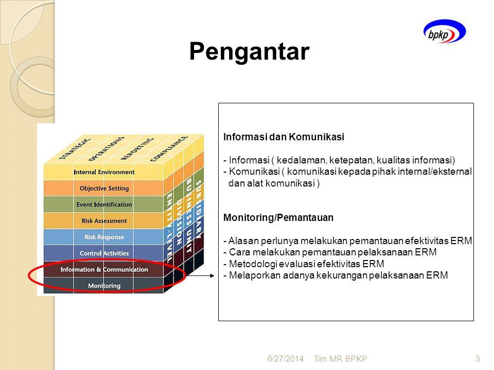 6/27/2014Tim MR BPKP3 Pengantar Informasi dan Komunikasi - Informasi ( kedalaman, ketepatan, kualitas informasi) - Komunikasi ( komunikasi kepada piha