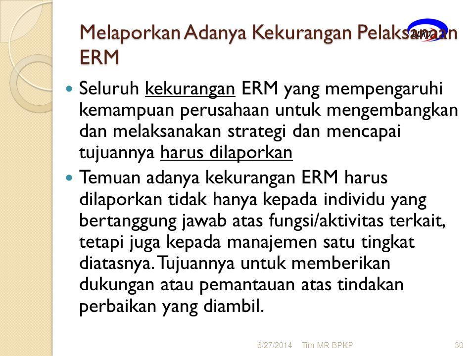 Melaporkan Adanya Kekurangan Pelaksanaan ERM  Seluruh kekurangan ERM yang mempengaruhi kemampuan perusahaan untuk mengembangkan dan melaksanakan stra