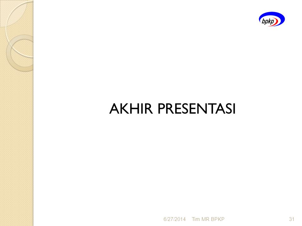 AKHIR PRESENTASI 6/27/2014Tim MR BPKP31