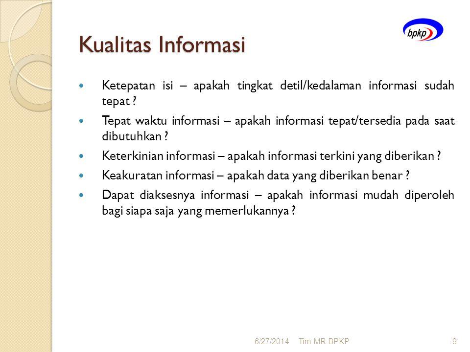 Kualitas Informasi  Ketepatan isi – apakah tingkat detil/kedalaman informasi sudah tepat ?  Tepat waktu informasi – apakah informasi tepat/tersedia