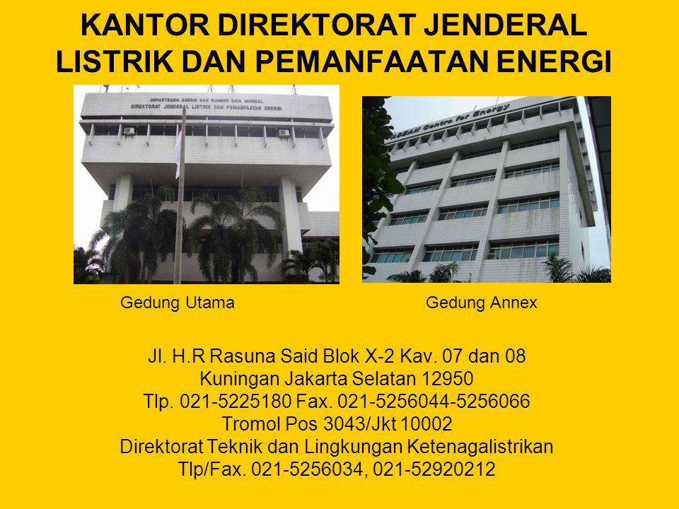 KANTOR DIREKTORAT JENDERAL LISTRIK DAN PEMANFAATAN ENERGI Jl. H.R Rasuna Said Blok X-2 Kav. 07 dan 08 Kuningan Jakarta Selatan 12950 Tlp. 021-5225180