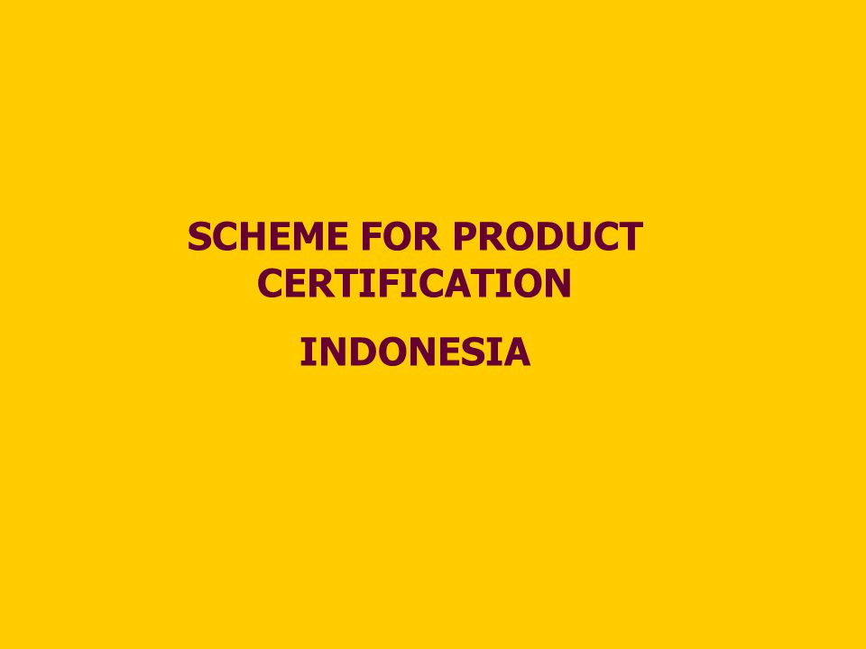 SCHEME FOR PRODUCT CERTIFICATION INDONESIA
