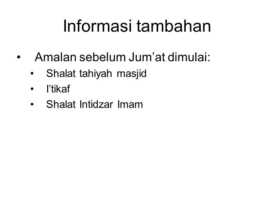 Informasi tambahan •Amalan sebelum Jum'at dimulai: •Shalat tahiyah masjid •I'tikaf •Shalat Intidzar Imam