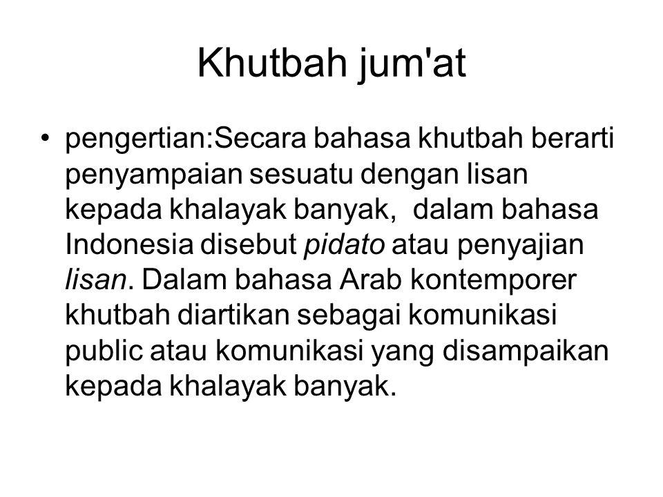 Khutbah jum'at •pengertian:Secara bahasa khutbah berarti penyampaian sesuatu dengan lisan kepada khalayak banyak, dalam bahasa Indonesia disebut pidat