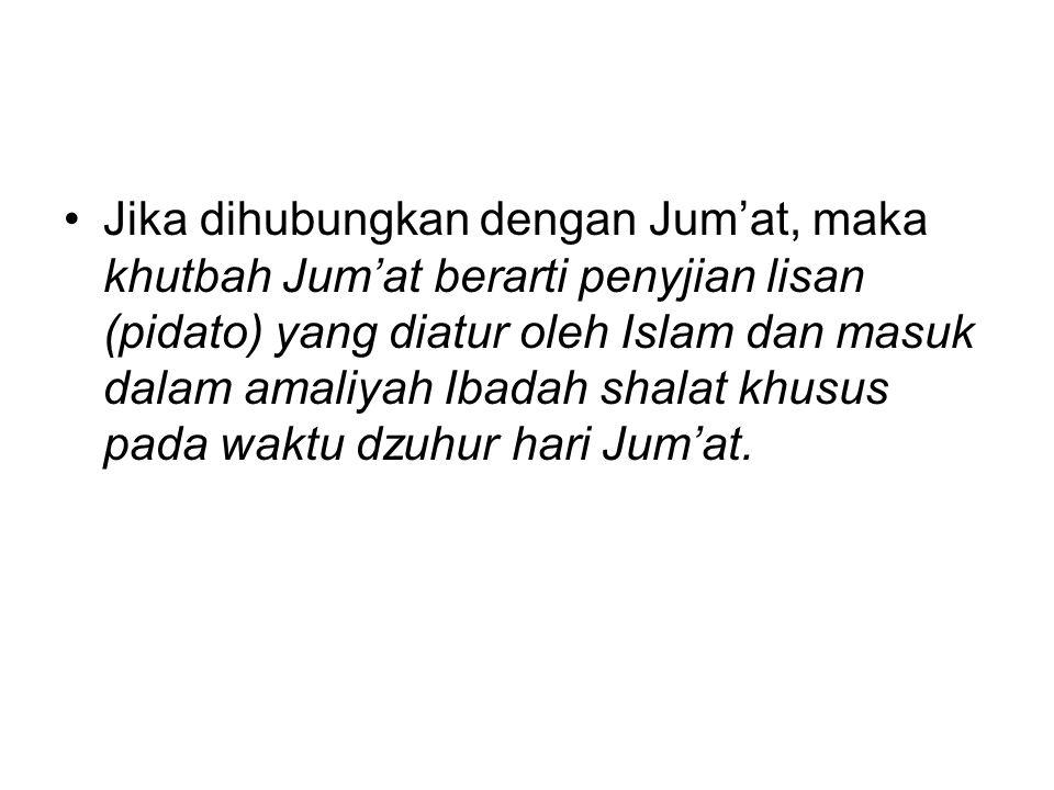 •Jika dihubungkan dengan Jum'at, maka khutbah Jum'at berarti penyjian lisan (pidato) yang diatur oleh Islam dan masuk dalam amaliyah Ibadah shalat khu