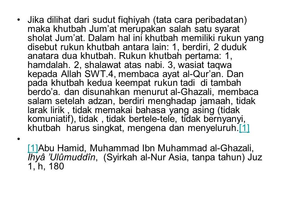 •Jika dilihat dari sudut fiqhiyah (tata cara peribadatan) maka khutbah Jum'at merupakan salah satu syarat sholat Jum'at. Dalam hal ini khutbah memilik