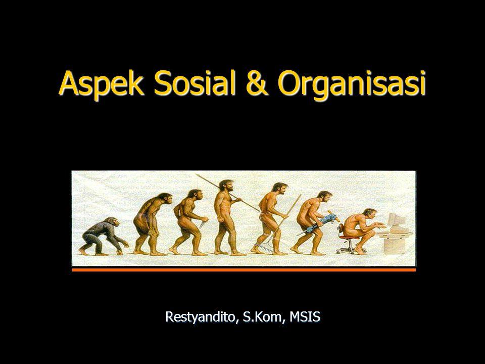 Aspek Sosial & Organisasi Restyandito, S.Kom, MSIS