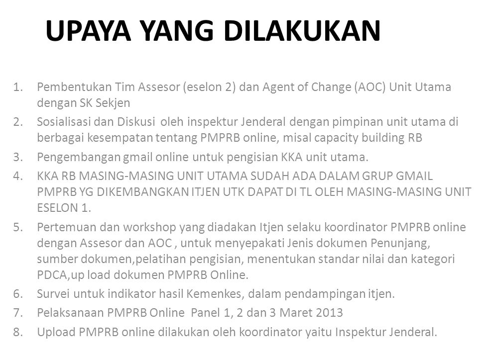 UPAYA YANG DILAKUKAN 1.Pembentukan Tim Assesor (eselon 2) dan Agent of Change (AOC) Unit Utama dengan SK Sekjen 2.Sosialisasi dan Diskusi oleh inspekt