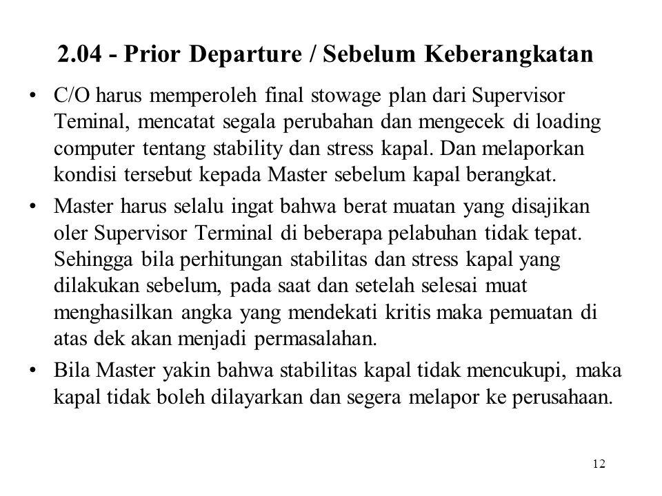 12 2.04 - Prior Departure / Sebelum Keberangkatan •C/O harus memperoleh final stowage plan dari Supervisor Teminal, mencatat segala perubahan dan meng