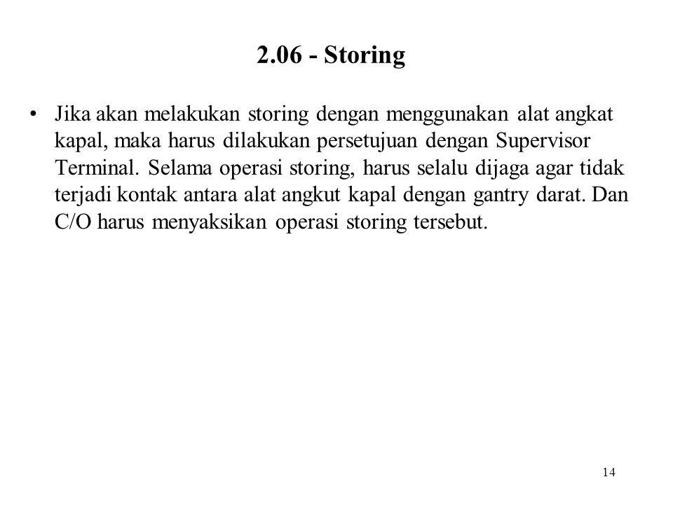 14 2.06 - Storing •Jika akan melakukan storing dengan menggunakan alat angkat kapal, maka harus dilakukan persetujuan dengan Supervisor Terminal. Sela