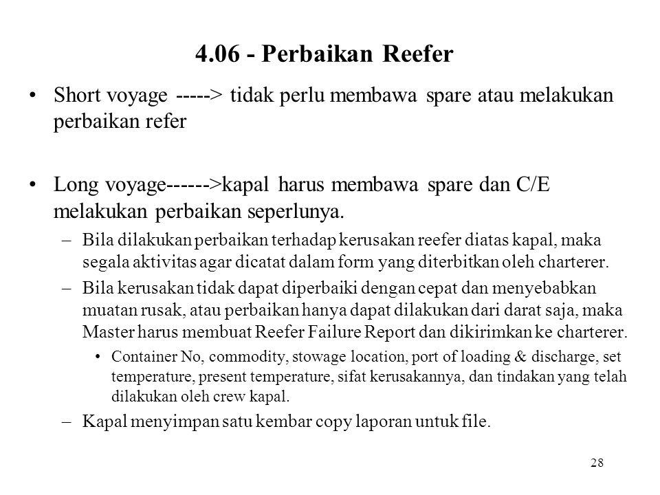 28 4.06 - Perbaikan Reefer •Short voyage -----> tidak perlu membawa spare atau melakukan perbaikan refer •Long voyage------>kapal harus membawa spare